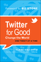 Twitter for Good: Change the World One Tweet at a Time (1118061934) cover image