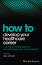 How to Develop Your Healthcare Career: A Guide to Employability and Professional Development (1118910834) cover image