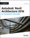 Autodesk Revit Architecture 2016 No Experience Required: Autodesk Official Press (1119059534) cover image