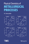 Physical Chemistry of Metallurgical Processes (1119078334) cover image