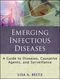 Emerging Infectious Diseases: A Guide to Diseases, Causative Agents, and Surveillance (0470398035) cover image