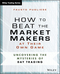How to Beat the Market Makers at Their Own Game: Uncovering the Mysteries of Day Trading (1118654536) cover image