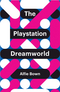 The PlayStation Dreamworld (1509518037) cover image