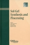 Sol-Gel Synthesis and Processing: Ceramic Transactions, Volume 95 (1574980637) cover image