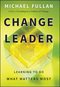 Change Leader: Learning to Do What Matters Most (0470582138) cover image