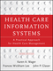 Health Care Information Systems: A Practical Approach for Health Care Management, 3rd Edition (1118173538) cover image
