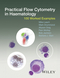 Practical Flow Cytometry in Haematology: 100 Worked Examples (1118747038) cover image