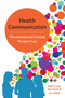Health Communication: Theoretical and Critical Perspectives (0745697739) cover image