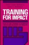 Training for Impact: How to Link Training to Business Needs and Measure the Results (1555421539) cover image