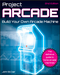 Project Arcade: Build Your Own Arcade Machine, 2nd Edition (047089153X) cover image