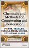 Chemicals and Methods for Conservation and Restoration: Paintings, Textiles, Fossils, Wood, Stones, Metals, and Glass (1119418240) cover image