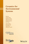Ceramics for Environmental Systems: Ceramic Transactions, Volume 257 (1119234441) cover image