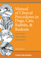 Manual of Clinical Procedures in Dogs, Cats, Rabbits, and Rodents, 3rd Edition (0813813042) cover image