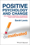 Positive Psychology and Change: How Leadership, Collaboration, and Appreciative Inquiry Create Transformational Results (1118788842) cover image