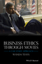 Business Ethics Through Movies: A Case Study Approach (1118941942) cover image