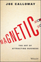 Magnetic: The Art of Attracting Business (1119147344) cover image