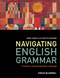 Navigating English Grammar: A Guide to Analyzing Real Language (1405159944) cover image