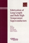 Fabrication of Long-Length and Bulk High-Temperature Superconductors: Proceedings of the symposium held at the 105th Annual Meeting of The American Ceramic Society, April 27-30, in Nashville, Tennessee, Ceramic Transactions, Volume 149 (1574982044) cover image