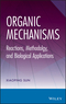 Organic Mechanisms: Reactions, Methodology, and Biological Applications (1118065646) cover image