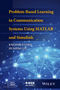 Problem-Based Learning in Communication Systems Using MATLAB and Simulink (1119060346) cover image
