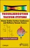 Troubleshooting Vacuum Systems: Steam Turbine Surface Condensers and Refinery Vacuum Towers (1118290348) cover image