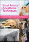 Small Animal Anesthesia Techniques (1118428048) cover image