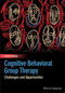 Cognitive Behavioral Group Therapy: Challenges and Opportunities (1118510348) cover image