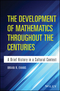The Development of Mathematics Throughout the Centuries: A Brief History in a Cultural Context (1118853849) cover image