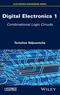 Digital Electronics, Volume 1: Combinational Logic Circuits (1848219849) cover image