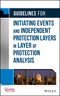 Guidelines for Initiating Events and Independent Protection Layers in Layer of Protection Analysis (0470343850) cover image