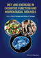 Diet and Exercise in Cognitive Function and Neurological Diseases (1118840550) cover image