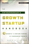 The Entrepreneur's Growth Startup Handbook: 7 Secrets to Venture Funding and Successful Growth (1118445651) cover image