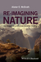Re-Imagining Nature: The Promise of a Christian Natural Theology (1119046351) cover image