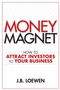 Money Magnet: How to Attract Investors to Your Business (0470155752) cover image
