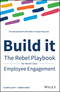 Build It: The Rebel Playbook for World-Class Employee Engagement (1119390052) cover image