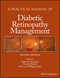 A Practical Manual of Diabetic Retinopathy Management, 2nd Edition (1119058953) cover image