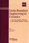 Grain Boundary Engineering in Ceramics: From Grain Boundary Phenomena to Grain Boundary Quantum Structures (1574981153) cover image