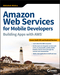 Amazon Web Services for Mobile Developers: Building Apps with AWS (1119377854) cover image