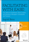 Facilitating with Ease!: Core Skills for Facilitators, Team Leaders and Members, Managers, Consultants, and Trainers, 4th Edition (1119434254) cover image