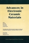 Advances in Electronic Ceramic Materials: A Collection of Papers Presented at the 29th International Conference on Advanced Ceramics and Composites, January 23-28, 2005, Cocoa Beach, Florida, Ceramic Engineering and Science Proceedings, Volume 26, Number 5 (1574982354) cover image