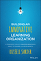 Building an Innovative Learning Organization: A Framework to Build a Smarter Workforce, Adapt to Change, and Drive Growth (1119157455) cover image