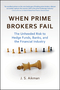 When Prime Brokers Fail: The Unheeded Risk to Hedge Funds, Banks, and the Financial Industry (1576603555) cover image