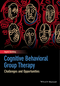 Cognitive Behavioral Group Therapy: Challenges and Opportunities (1118510356) cover image