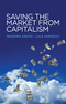 Saving the Market from Capitalism: Ideas for an Alternative Finance (0745672558) cover image