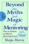 Beyond the Myths and Magic of Mentoring: How to Facilitate an Effective Mentoring Process, New and Revised Edition (0787956759) cover image