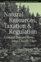 Natural Resources, Taxation, and Regulation: Unusual Perpsectives on a Classic Problem (1405159960) cover image