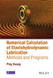 Numerical Calculation of Elastohydrodynamic Lubrication: Methods and Programs (1118920961) cover image