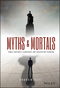 Myths and Mortals: Family Business Leadership and Succession Planning (1118928962) cover image