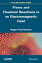 Flows and Chemical Reactions in an Electromagnetic Field (1848217862) cover image