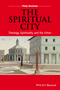 The Spiritual City: Theology, Spirituality, and the Urban (1118855663) cover image